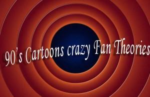 90's cartoons crazy theories